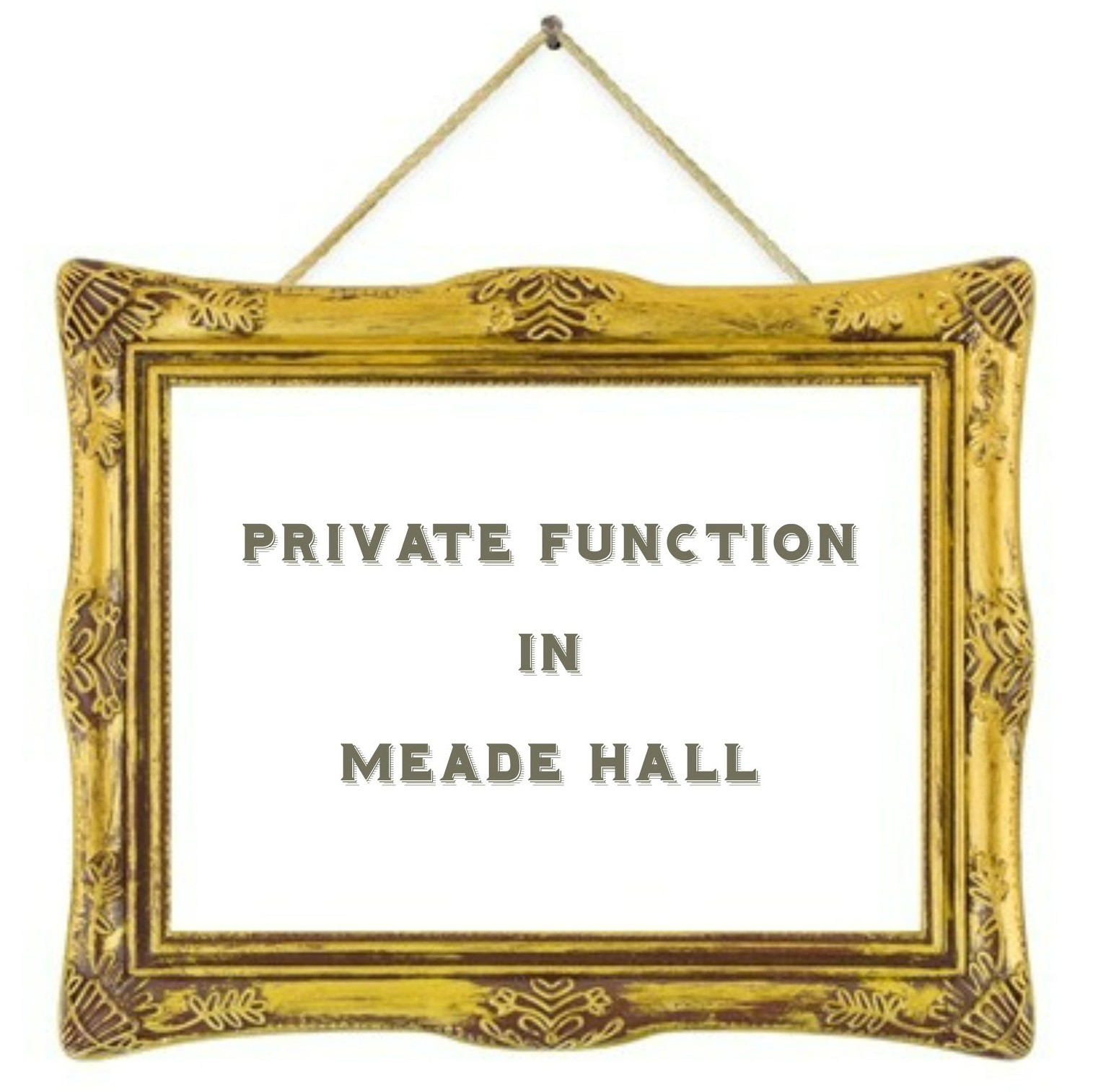 Private function in Meade Hall
